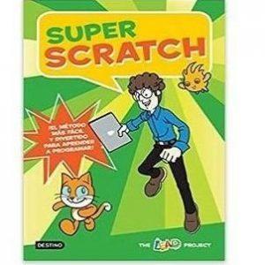 Super scratch: ¡El método más fácil y divertido para aprender a programar!